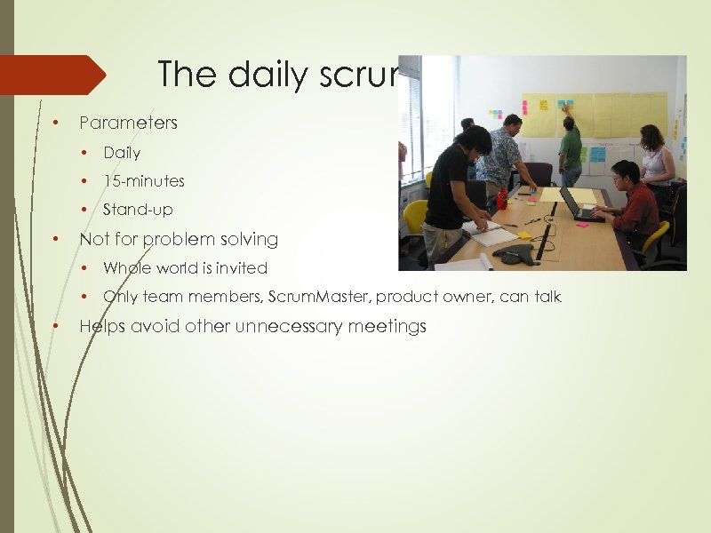 The daily scrum • Parameters • • 15 -minutes • • Daily Stand-up Not