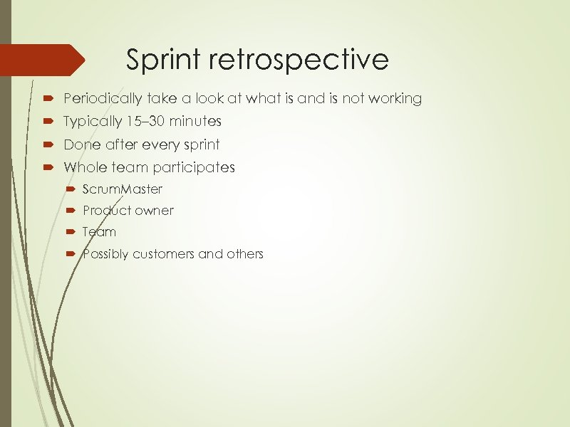 Sprint retrospective Periodically take a look at what is and is not working Typically