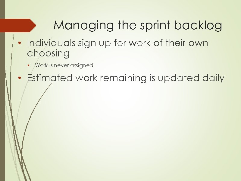 Managing the sprint backlog • Individuals sign up for work of their own choosing