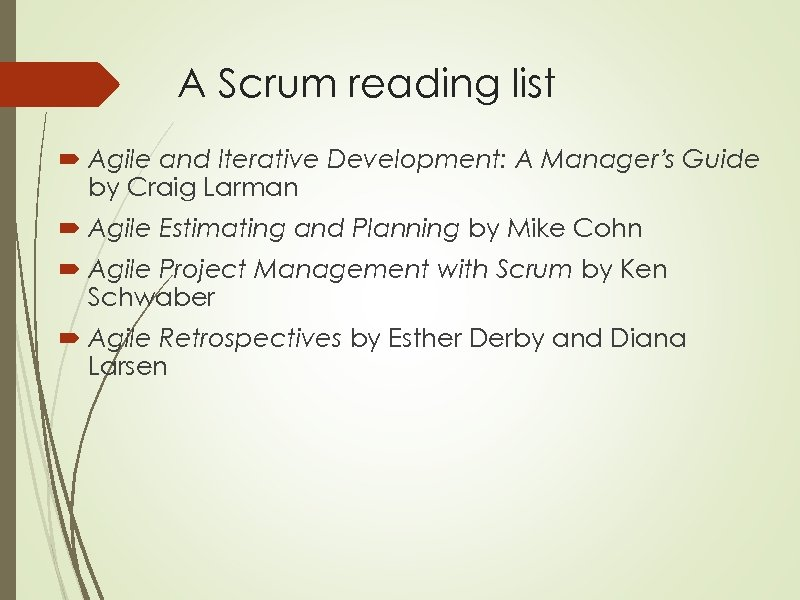 A Scrum reading list Agile and Iterative Development: A Manager's Guide by Craig Larman