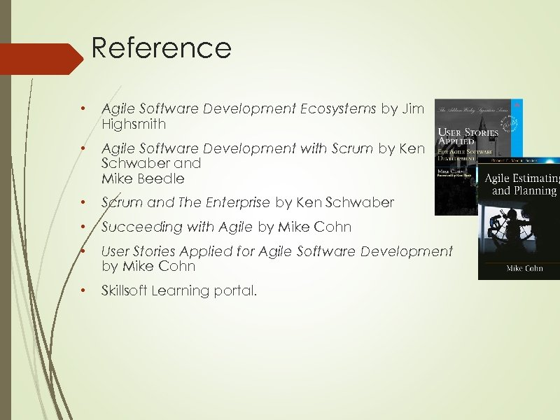 Reference • Agile Software Development Ecosystems by Jim Highsmith • Agile Software Development with