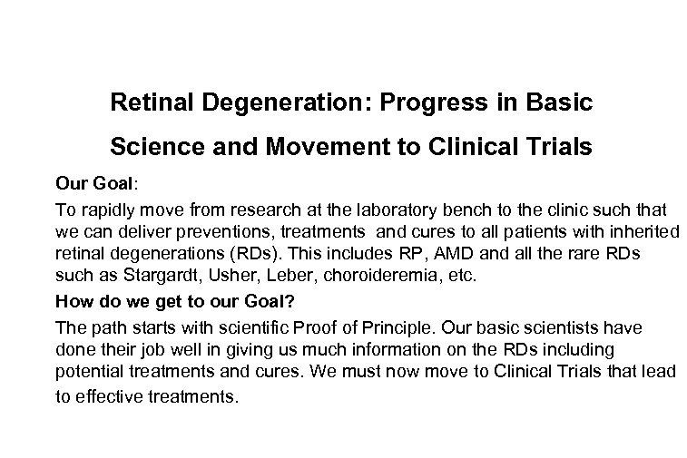 Retinal Degeneration: Progress in Basic Science and Movement to Clinical Trials Our Goal: To