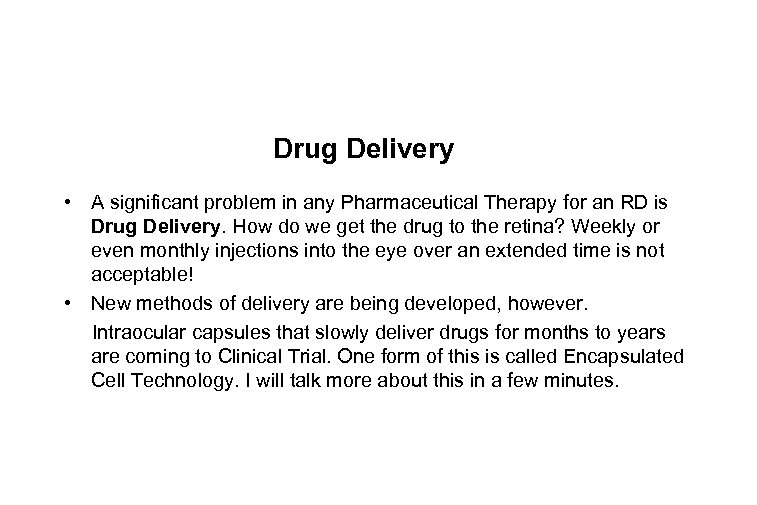 Drug Delivery • A significant problem in any Pharmaceutical Therapy for an RD is