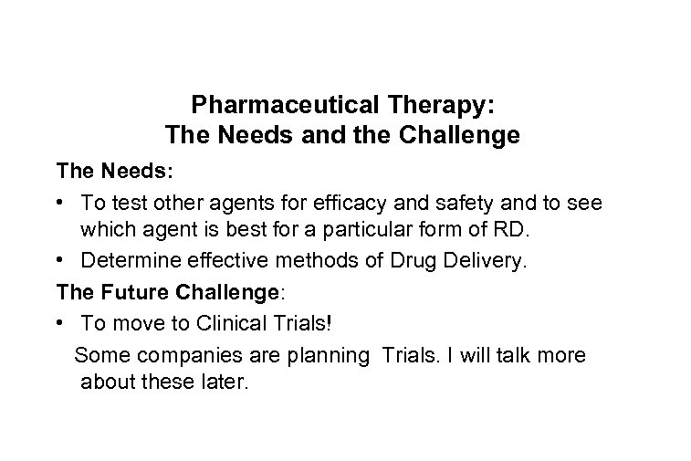 Pharmaceutical Therapy: The Needs and the Challenge The Needs: • To test other agents