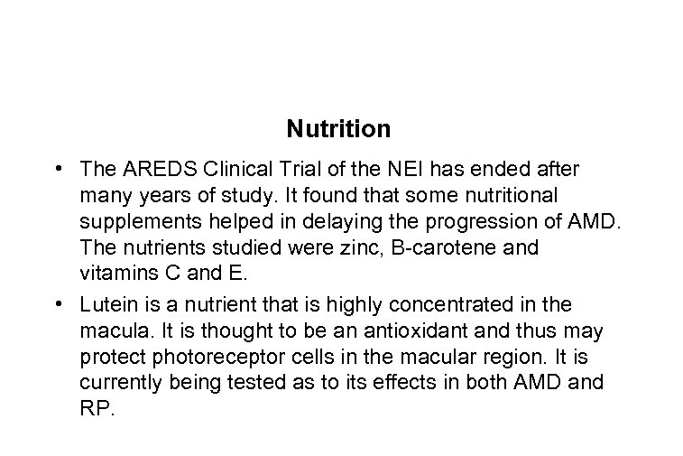 Nutrition • The AREDS Clinical Trial of the NEI has ended after many years