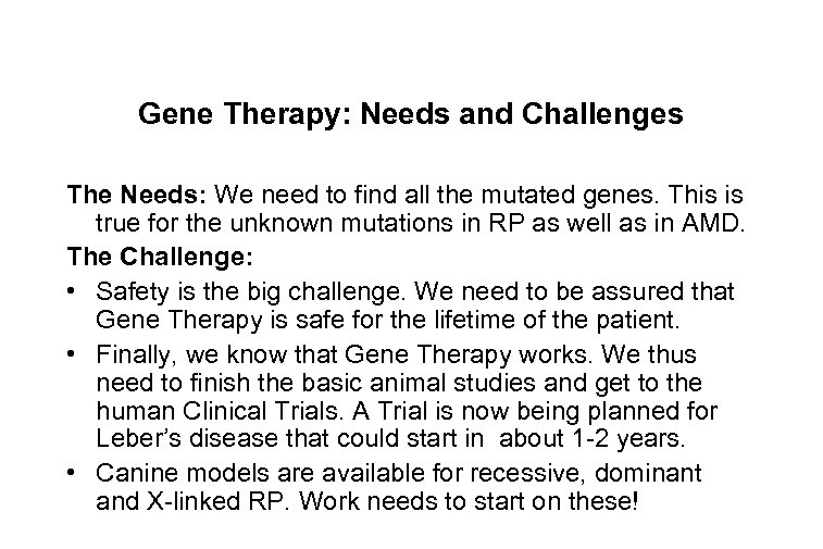Gene Therapy: Needs and Challenges The Needs: We need to find all the mutated