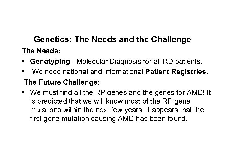 Genetics: The Needs and the Challenge The Needs: • Genotyping - Molecular Diagnosis for