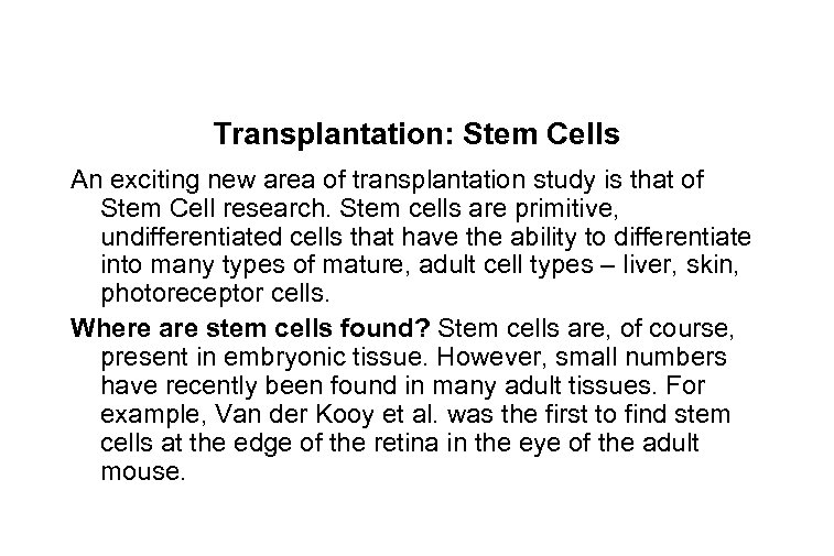 Transplantation: Stem Cells An exciting new area of transplantation study is that of Stem