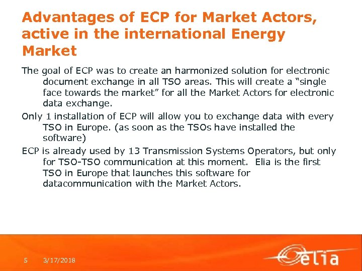 Advantages of ECP for Market Actors, active in the international Energy Market The goal