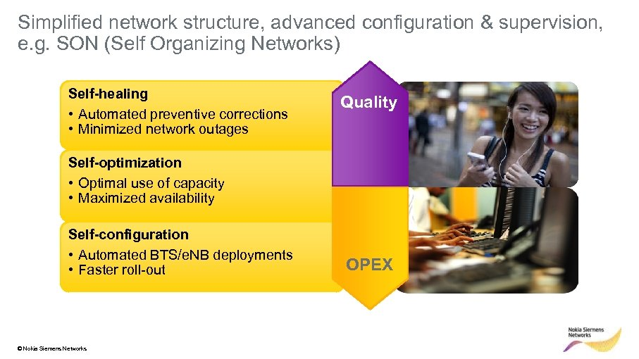 Simplified network structure, advanced configuration & supervision, e. g. SON (Self Organizing Networks) Self-healing