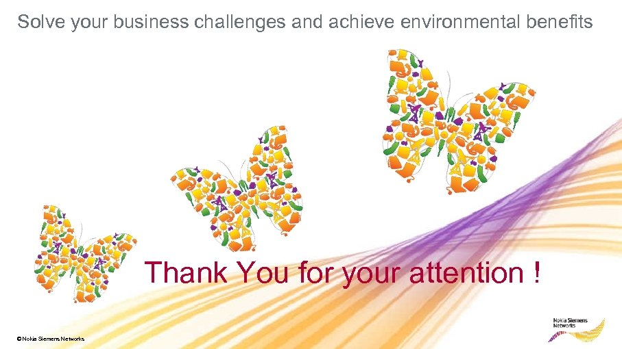 Solve your business challenges and achieve environmental benefits Thank You for your attention !