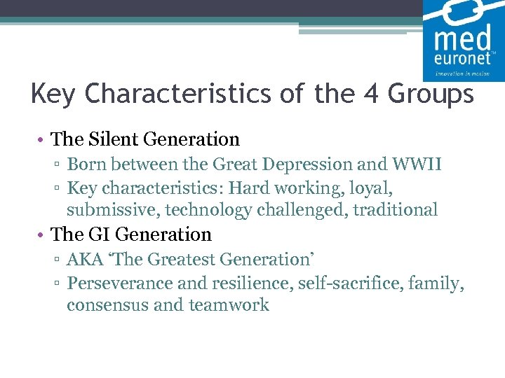 Key Characteristics of the 4 Groups • The Silent Generation ▫ Born between