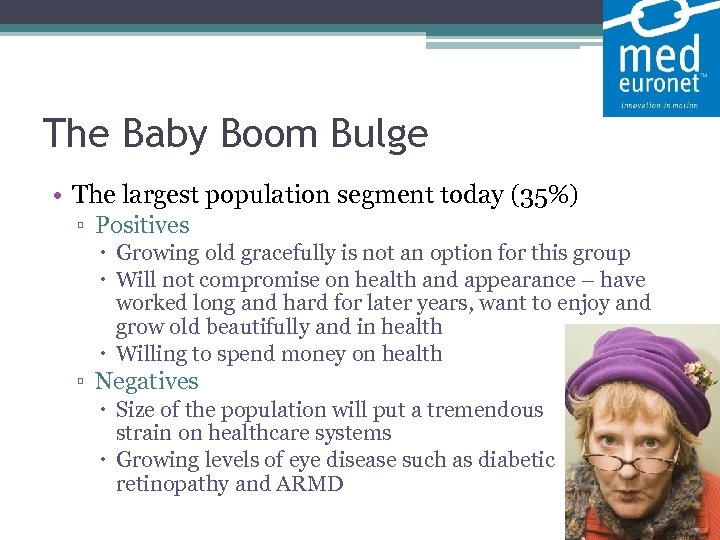 The Baby Boom Bulge • The largest population segment today (35%) ▫ Positives