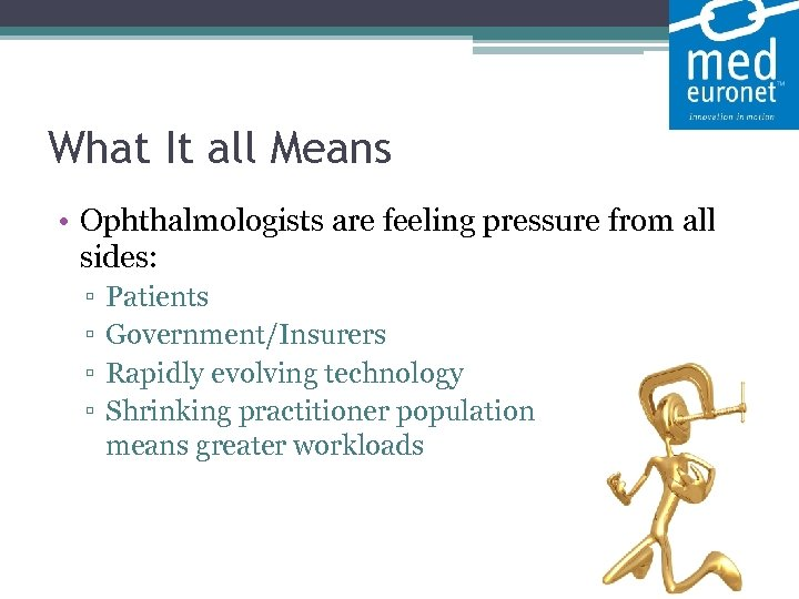 What It all Means • Ophthalmologists are feeling pressure from all sides: ▫