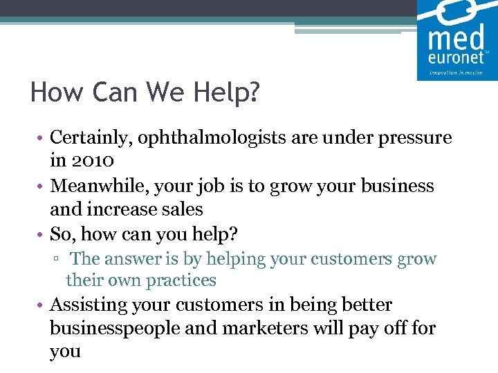 How Can We Help? • Certainly, ophthalmologists are under pressure in 2010 •