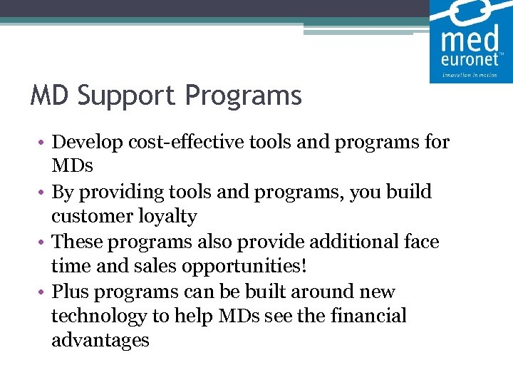 MD Support Programs • Develop cost-effective tools and programs for MDs • By