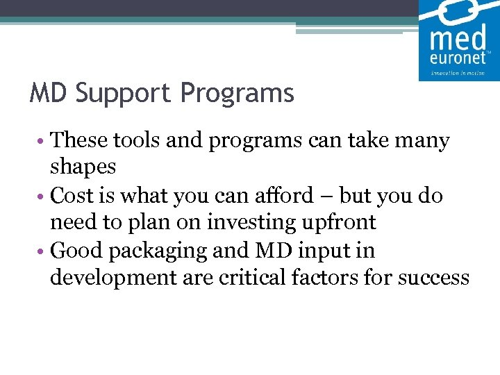 MD Support Programs • These tools and programs can take many shapes •