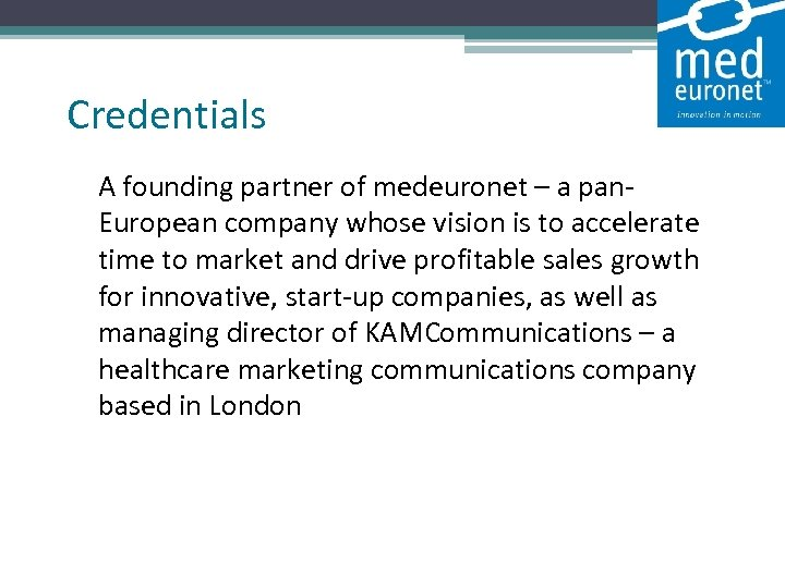 Credentials A founding partner of medeuronet – a pan. European company whose vision