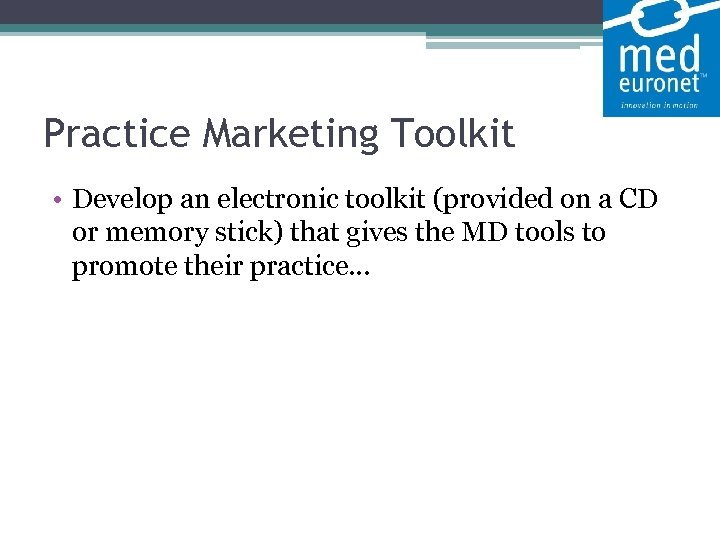 Practice Marketing Toolkit • Develop an electronic toolkit (provided on a CD or