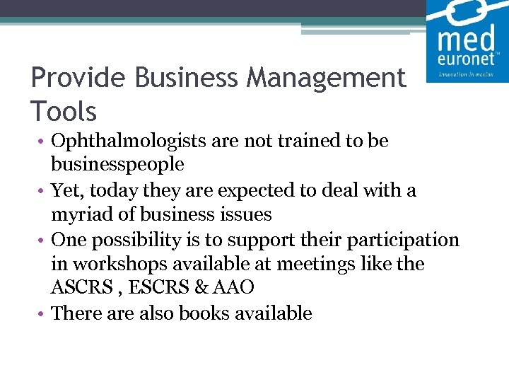 Provide Business Management Tools • Ophthalmologists are not trained to be businesspeople •