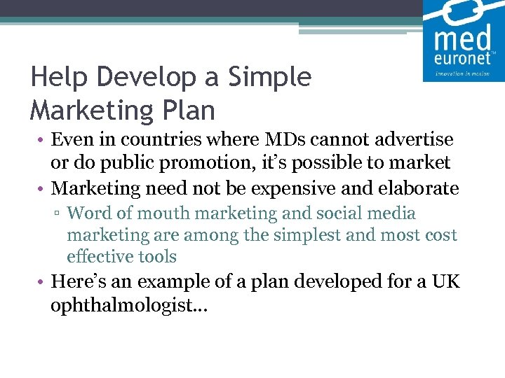 Help Develop a Simple Marketing Plan • Even in countries where MDs cannot