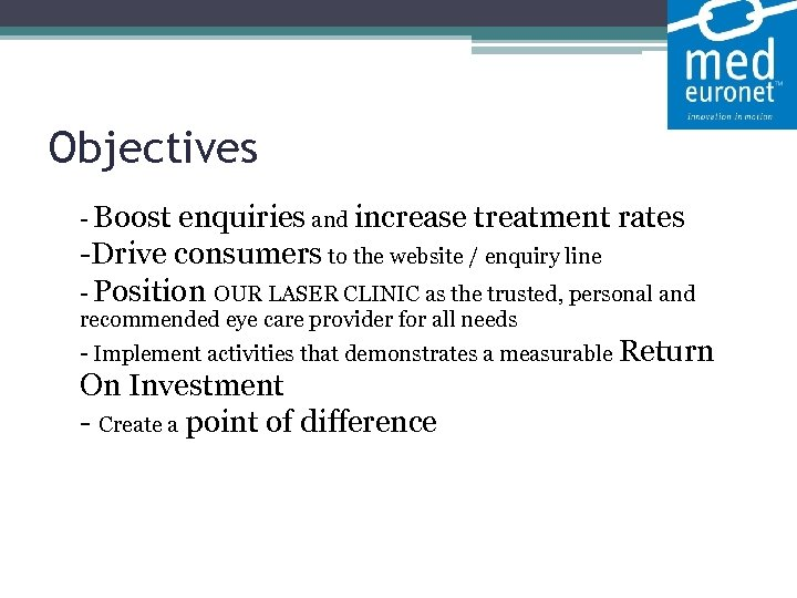 Objectives - Boost enquiries and increase treatment rates -Drive consumers to the website /