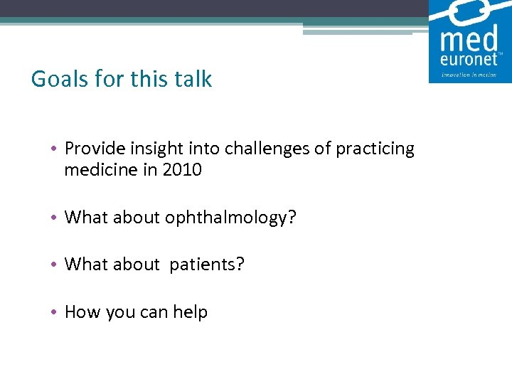 Goals for this talk • Provide insight into challenges of practicing medicine in