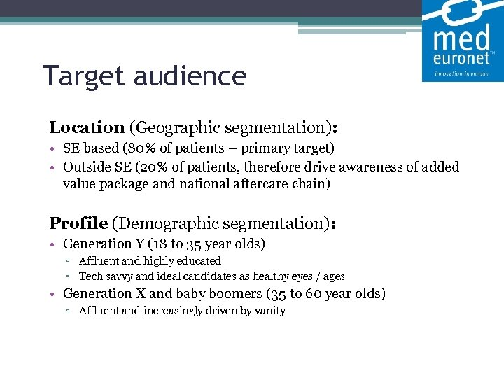 Target audience Location (Geographic segmentation): • SE based (80% of patients – primary target)