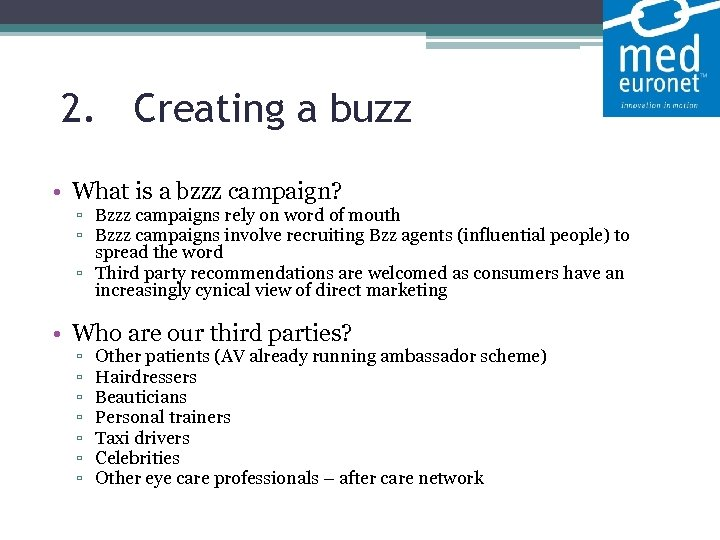 2. Creating a buzz • What is a bzzz campaign? ▫ Bzzz campaigns rely