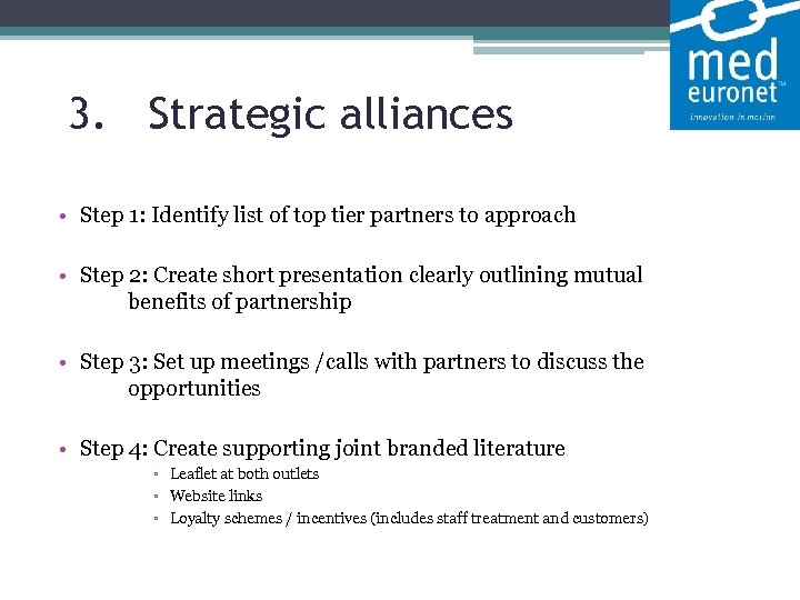 3. Strategic alliances • Step 1: Identify list of top tier partners to approach