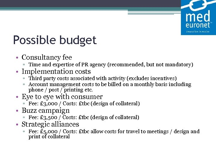 Possible budget • Consultancy fee ▫ Time and expertise of PR agency (recommended, but