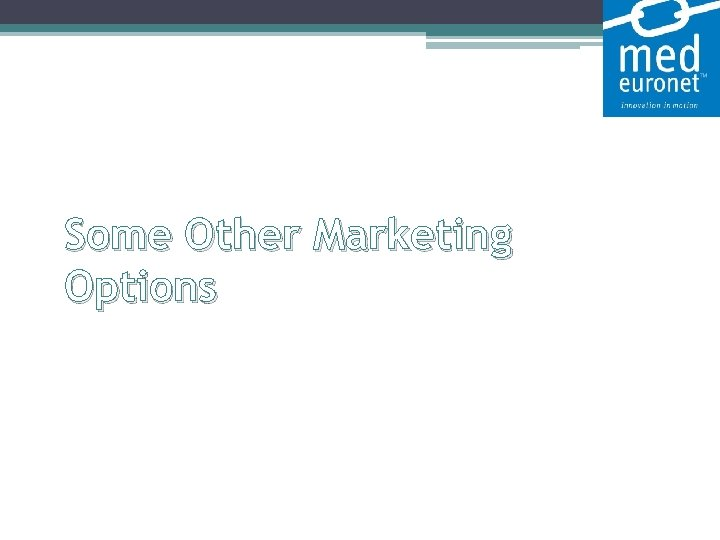 Some Other Marketing Options