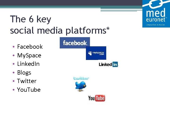 The 6 key social media platforms* • • • Facebook My. Space Linked. In