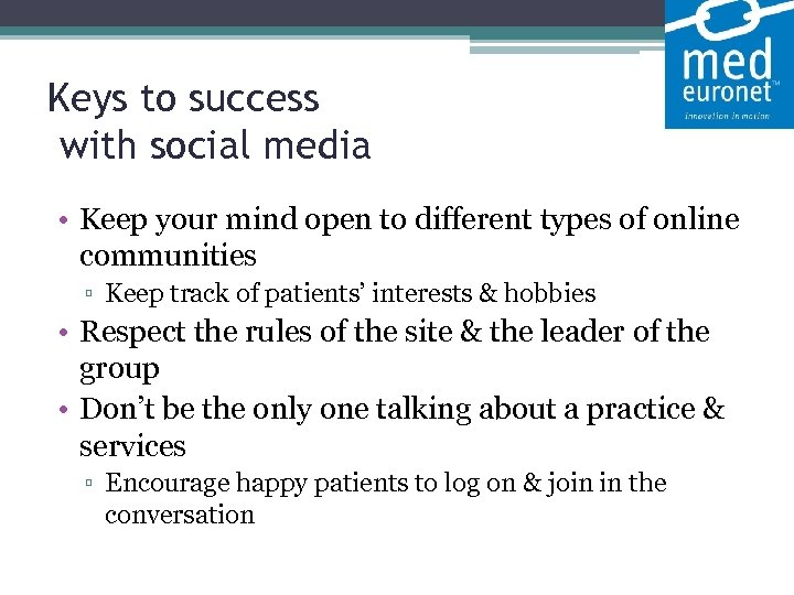 Keys to success with social media • Keep your mind open to different