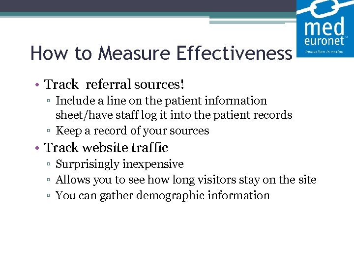How to Measure Effectiveness • Track referral sources! ▫ Include a line on