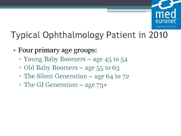 Typical Ophthalmology Patient in 2010 • Four primary age groups: ▫ ▫ Young