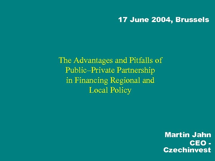 17 June 2004, Brussels The Advantages and Pitfalls of Public–Private Partnership in Financing Regional