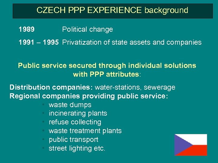 CZECH PPP EXPERIENCE background 1989 Political change 1991 – 1995 Privatization of state assets