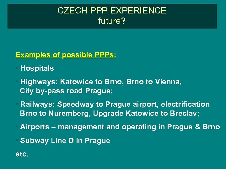 CZECH PPP EXPERIENCE future? Examples of possible PPPs: • Hospitals • Highways: Katowice to