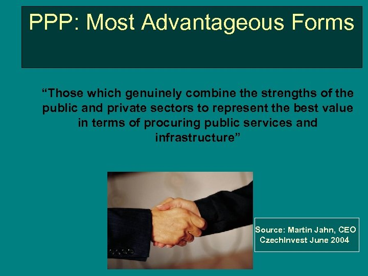 """PPP: Most Advantageous Forms """"Those which genuinely combine the strengths of the public and"""
