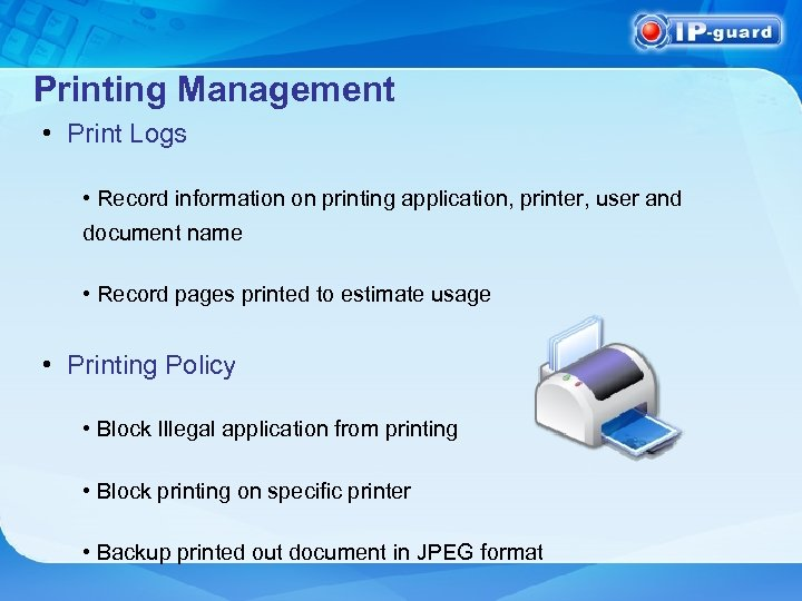 Printing Management • Print Logs • Record information on printing application, printer, user and