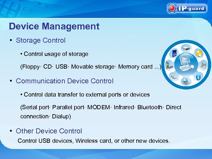 Device Management • Storage Control • Control usage of storage (Floppy· CD· USB· Movable