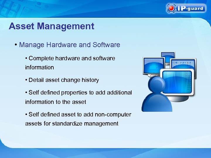 Asset Management • Manage Hardware and Software • Complete hardware and software information •