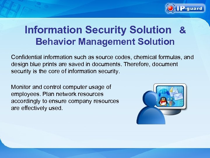 Information Security Solution & Behavior Management Solution Confidential information such as source codes, chemical
