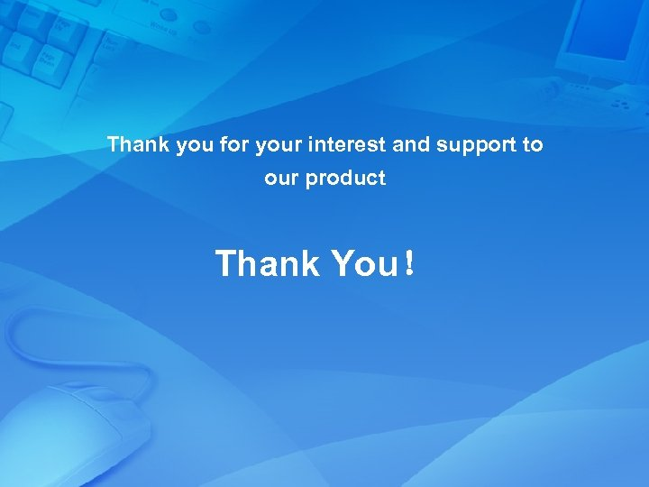 Thank you for your interest and support to our product Thank You!