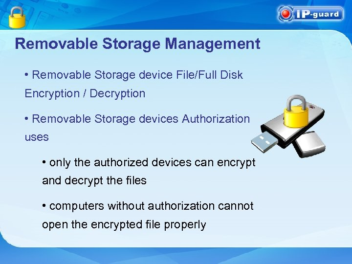 Removable Storage Management • Removable Storage device File/Full Disk Encryption / Decryption • Removable