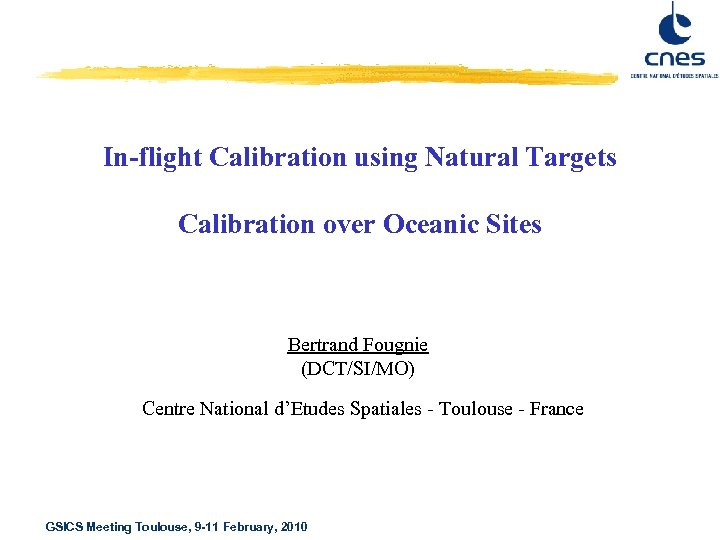 In-flight Calibration using Natural Targets Calibration over Oceanic Sites Bertrand Fougnie (DCT/SI/MO) Centre National