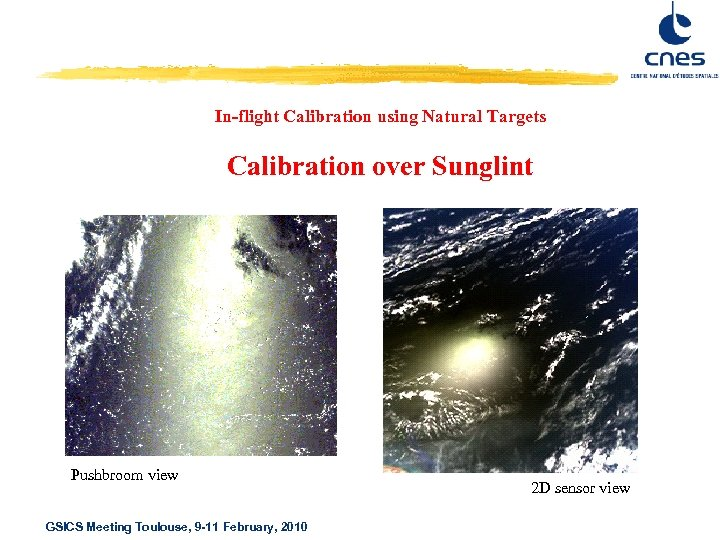 In-flight Calibration using Natural Targets Calibration over Sunglint Pushbroom view GSICS Meeting Toulouse, 9