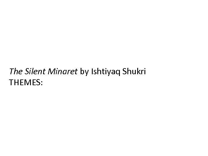 The Silent Minaret by Ishtiyaq Shukri THEMES: