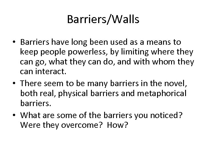 Barriers/Walls • Barriers have long been used as a means to keep people powerless,